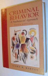 Criminal Behavior: A Psychosocial Approach (5th Edition) by  Curt R Bartol - Hardcover - Fifth Edition - 1999 - from RareNonFiction.com and Biblio.com