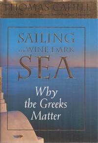 image of Sailing the Wine-Dark Sea: Why the Greeks Matter (signed)
