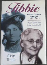 Tibbie - Rachel Isabella Steyn, 1865-1955 : Haar lewe was haar boodskap