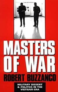 Masters of War Military Dissent and Politics in the Vietnam Era