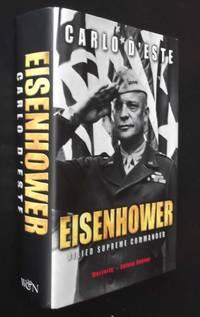 Eisenhower: Allied Supreme Commander by Carlo d'Este - First Edition - 2003 - from Denton Island Books (SKU: dscf8209)