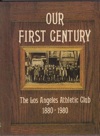 Our First Century The Los Angeles Athletic Club 1880 - 1980