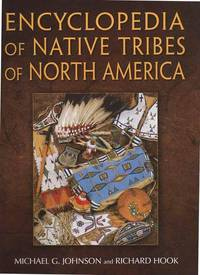 ENCYCLOPEDIA OF NATIVE TRIBES OF NORTH AMERICA by  Michael G. and Richard Hook Johnson - First Edition.  Also Stated First Printing. - 2007 - from Collectible Book Shoppe (SKU: ID#3473)