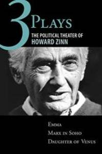 image of Three Plays: The Political Theater of Howard Zinn: Emma, Marx in Soho, Daughter of Venus