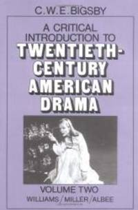 A Critical Introduction to Twentieth-Century American Drama: Volume 2, Williams, Miller, Albee:...
