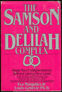 SAMSON AND DELILAH COMPLEX Keep Your Independence Without Losing Your Lover