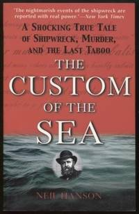 image of The Custom of the Sea ;  A Shocking True Tale of Shipwreck, Murder, and  the Last Taboo  A Shocking True Tale of Shipwreck, Murder, and the Last  Taboo