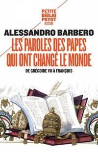 Les paroles des papes qui ont changé le monde: De Grégoire VII à François by  Bajard Sophie Barbero Alessandro - Paperback - 2018 - from davidlong68 and Biblio.com