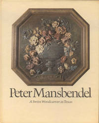 Peter Mansbendel: A Swiss Woodcarver in Texas by Al Lowman - Signed First Edition - 1977 - from Bookmarc's and Biblio.com