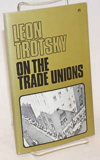 On the trade unions. Part 1: Communism and syndicalism. Part 2: Problems of union strategy and tactics. With prefaces by Farrell Dobbs