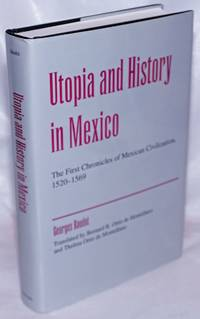 image of Utopia and History in Mexico; The First Chroniclers of Mexican Civilization (1520-1569) Translated by Bernard R. Ortiz de Montellano and Thelma Ortiz de Montellano