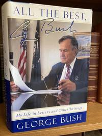 ALL THE BEST, GEORGE BUSH: MY LIFE IN LETTERS AND OTHER WRITINGS [SIGNED]