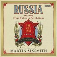 Russia: Part One  From Rulers To Revolutions (The Wild East: a History) by Martin Sixsmith - 2011-04-09 - from Books Express and Biblio.com