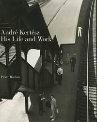 ANDRÉ KERTÉSZ:  HIS LIFE AND WORK