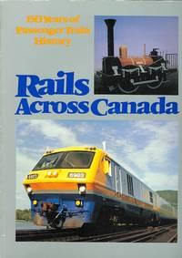 RAILS ACROSS CANADA:  150 YEARS OF PASSENGER TRAIN HISTORY.