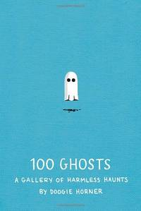 image of 100 Ghosts: A Gallery of Harmless Haunts