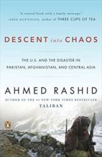 image of Descent into Chaos: The U.S. and the Disaster in Pakistan, Afghanistan, and Central Asia