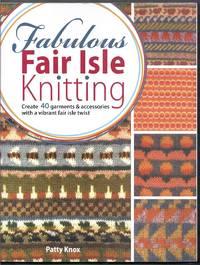 Fabulous Fair Isle Knitting.  Create 40 Garments and Accessories with a Vibrant Fair Isle Twist
