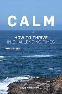 Calm: How to Thrive in Challenging Times by Gayle Kimball - Paperback - First - 2020 - from Earth=Haven (SKU: 115)
