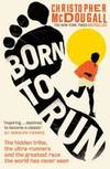 image of Born to Run: The Hidden Tribe, the Ultra-Runners, and the Greatest Race the World Has Never Seen