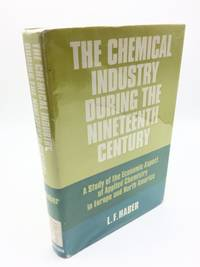 The Chemical Industry During The Nineteenth Century. A Study of the Economic Aspect of Applied...