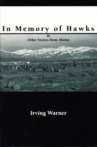 IN MEMORY OF HAWKS and Other Stories from Alaska.