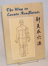 The Way to Locate Acu-Points. Translated by Dr. Meng Xiankun and Dr. Li Xuewu. Advised by He Meisheng