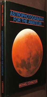 Astrophotography for the Amateur by  Michael Covington - Hardcover - 1987 - from The Wild Muse and Biblio.com