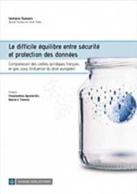 image of  Le difficile equilibre entre securite et protection des donnees - Comparaison des cadres juridiques francais et grec sous l'influence du droit europeen