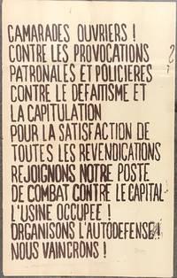 Camarades ouvriers! Contre les provocations patronales et policieres, contre le defaitisme et la capitulation pour la satisfaction de toutes les revendications, rejoignons notre poste de combat contre le capital l'usine occupee! Organisons l'autodefense! Nous vaincrons! [poster]