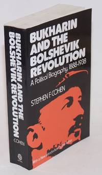 Bukharin and the Bolshevik revolution, a political biography, 1888 - 1938