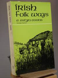 Irish Folk Ways by E. Estyn Evans - Paperback - 1st Edition 5th or later Printing - 1972 - from Henniker Book Farm and Biblio.com