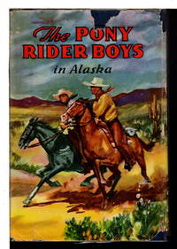 THE PONY RIDER BOYS IN ALASKA or the Gold Diggers of Taku Pass. #12 in series.