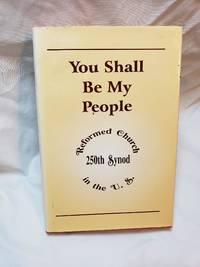 You shall be my people: A continuing heritage celebrating the 250th Synod of the Reformed Church...