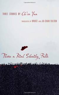 There a Petal Silently Falls Three Stories by Choe Yun: Three Stories by Ch'oe Yun...