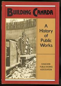 BUILDING CANADA:  A HISTORY OF PUBLIC WORKS. by  et al.)  Jean Simonton - First Edition - 1988 - from Capricorn Books and Biblio.com