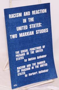 Racism and reaction in the United States: two Marxian studies. The social functions of prisons in the United States by Bettina Aptheker. Racism and the danger of fascism in the United States by Herbert Aptheker