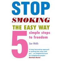 Stop Smoking the Easy Way: Five Simple Steps to Freedom
