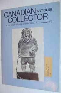 image of Canadian Antiques Collector - November 1970, Vol. 5, No. 10