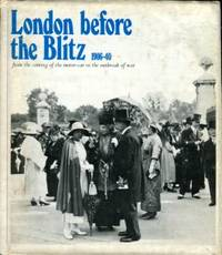 image of London Before The Blitz, 1906-40: From The Coming Of The Motor-Car To The Outbreak Of War