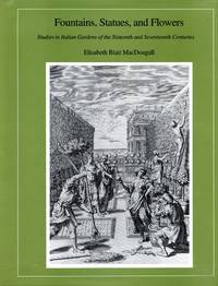 Fountains, Statues, and Flowers: Studies in Italian Gardens of the Sixteenth and Seventeeth Centuries