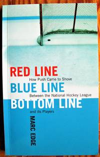 image of Red Line, Blue Line, Bottom Line. How Push Came to Shove Between the National Hockey League and Its Players