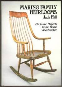 MAKING FAMILY HEIRLOOMS 23 Classic Projects for the Home Woodworker
