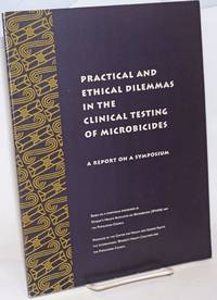 Practical and Ethical Dilemmas in the Clinical Testing of Microbicides: a report on a symposium sponsored by Women\'s Health Advocates on Microbicides (WHAM} and the Population Council