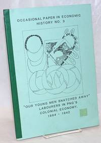 """Our young men snatched away"""": Labourers in Papua New Guinea's colonial economy, 1884-1942"""