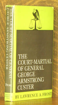 THE COURT-MARTIAL OF GENERAL GEORGE ARMSTRONG CUSTER by Lawrence Frost - Hardcover - 1968 - from Andre Strong Bookseller (SKU: 38013)