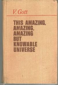 AMAZING, AMAZING, AMAZING BUT NOT KNOWABLE UNIVERSE, Gott, V.