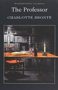 The Professor (Wordsworth Classics) (Wordsworth Collection)