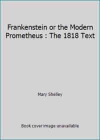 Frankenstein or the Modern Prometheus : The 1818 Text