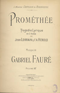 Prométhée Tragédie Lyrique en 3 Actes de Jean Lorrain & F. A. Hérold à Monsieur Castelbon de Beauxhostes ... Prix net: 10 f. [Piano-vocal score]